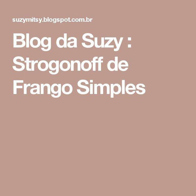Blog da Suzy  : Strogonoff  de Frango Simples