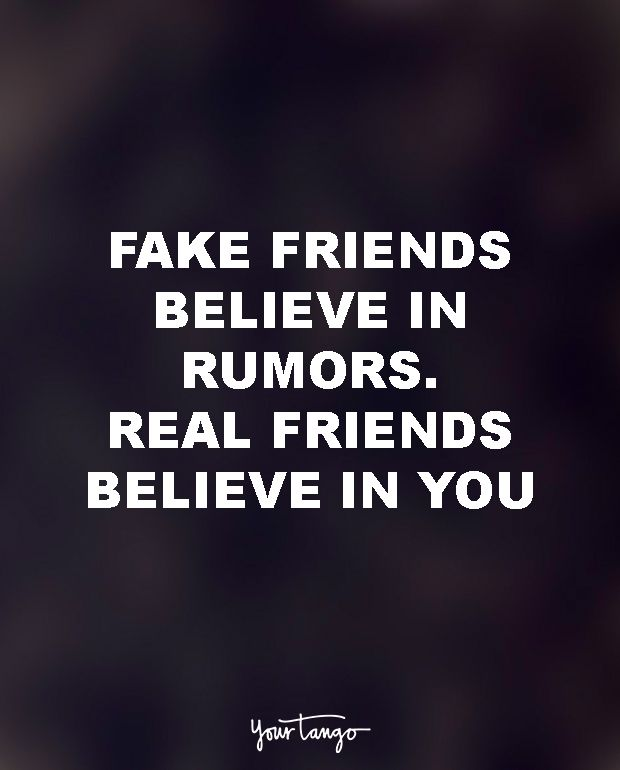 "15 Quotes To Dedicate To Your Soul-Sucking Ex-BFF (Girl Bye!) ""Fake friends believe in rumors. Real friends believe in you."""