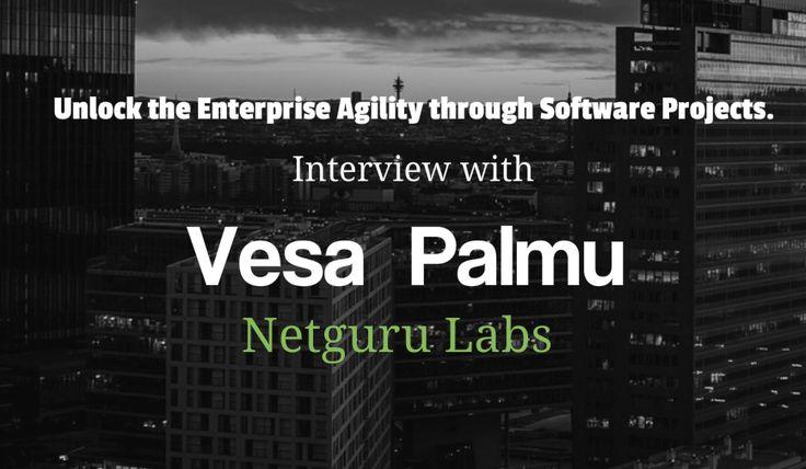Unlock the enterprise agility through software projects - interview with Vesa  Palmu, Netguru Labs - http://www.techbullion.com/unlock-the-enterprise-agility-through-software-projects-interview-with-vesa-palmu-netguru-labs/ #tech #fintech #technews