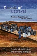 The University of New Mexico Press :: Decade of Betrayal: Mexican Repatriation in the 1930s