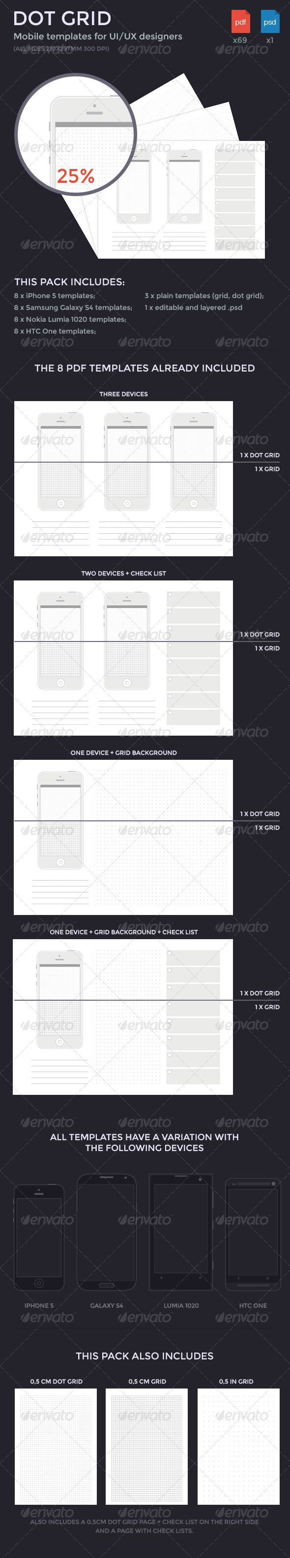 Dot Grid Mobile Templates  #GraphicRiver         This is a pack developed for every UX and UI designers. It contains dot grid .pdf templates in A4 with 300dpi.  	 Besides the normal templates (0,5 cm dot grid, 0,5 in dot grid and 0,5 cm grid), it has several mobile themes featuring the most popular smartphones: iPhone 5, Samsung Galaxy S4, Nokia Lumia 1020 and HTC One.  	 It also has a customizable and well organized .psd file with which you can create your own themes.     Created…