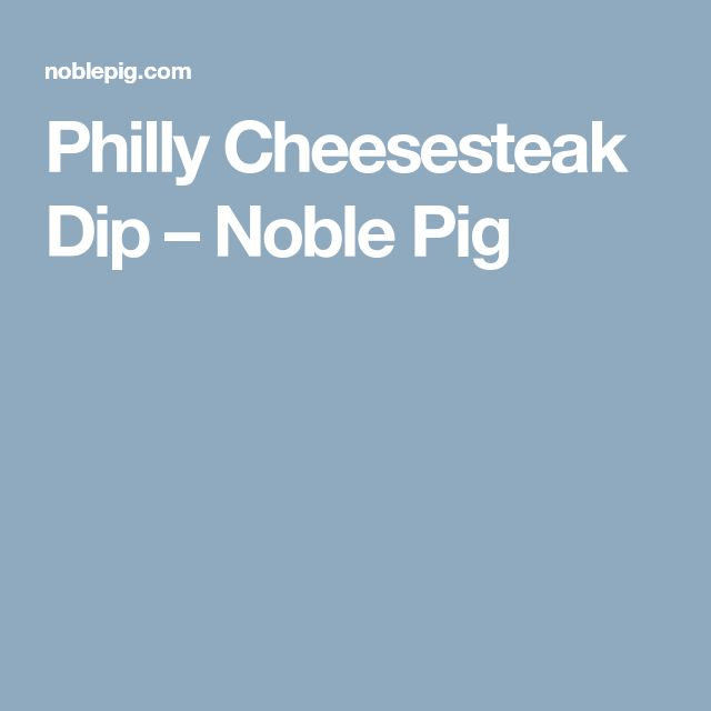 Philly Cheesesteak Dip – Noble Pig