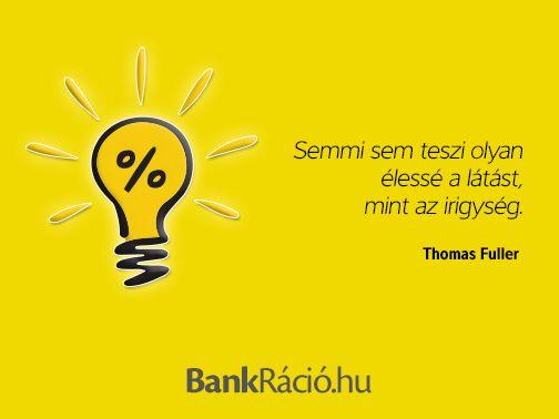 Semmi sem teszi olyan élessé a látást, mint az irigység. - Thomas Fuller, www.bankracio.hu idézet