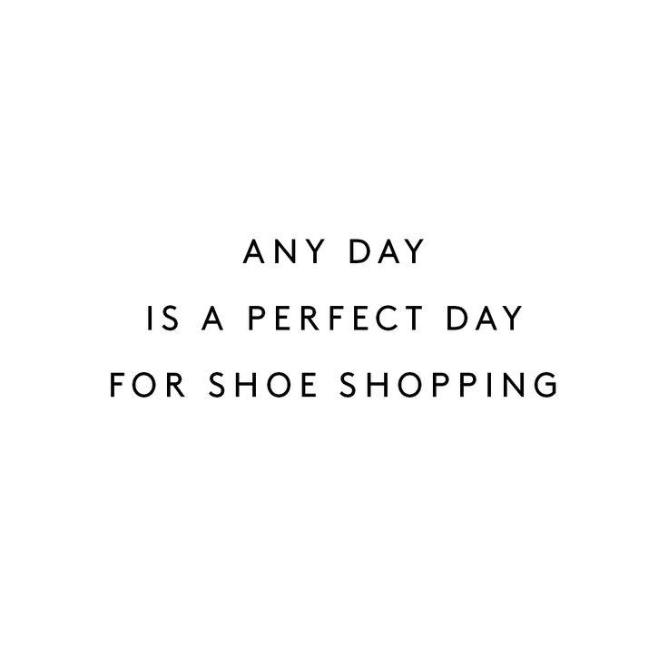 #shoes #shoelove | Shoe Quote | Shoe Shopping |