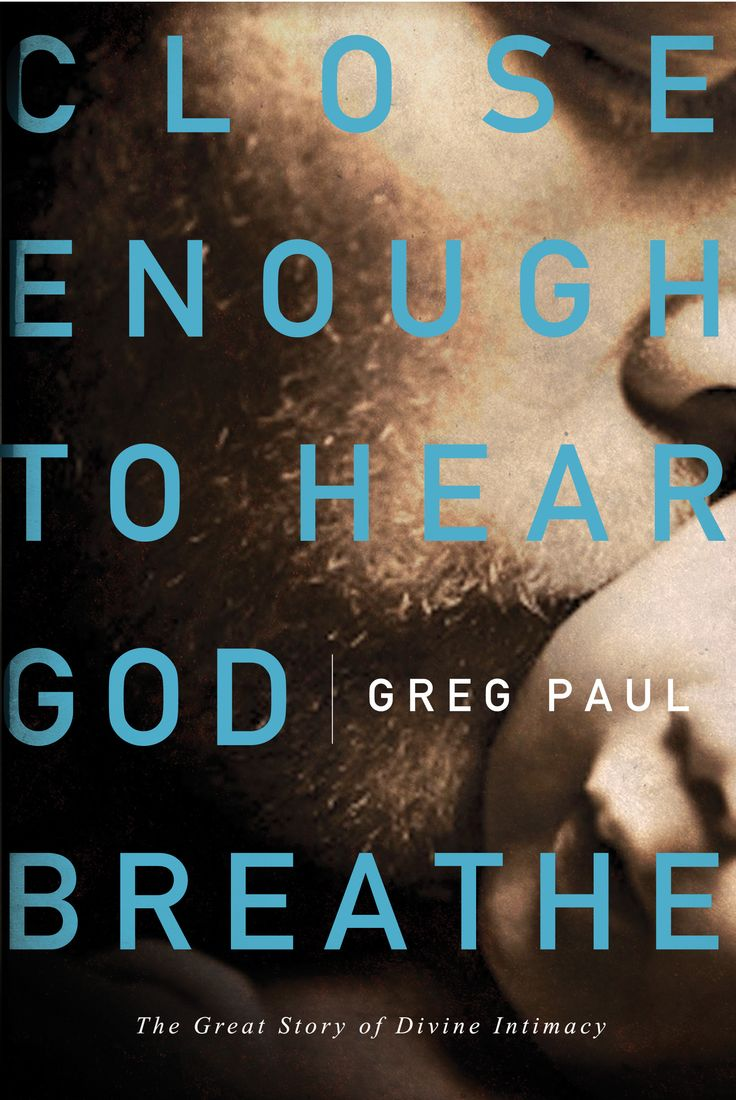 Greg Paul's Close Enough To Hear God Breathe Is The Winner Of Ecpa's 2012  Christian Book