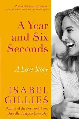A Year and Six Seconds, A Love Story by Isabel Gil