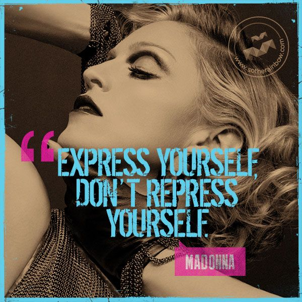 Express yourself, don't repress yourself.