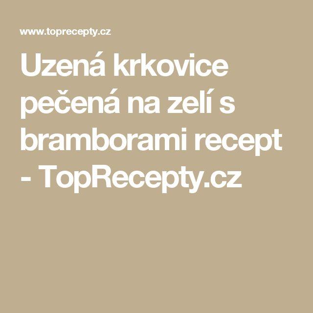 Uzená krkovice pečená na zelí s bramborami recept - TopRecepty.cz