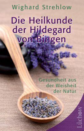 Die Heilkunde der Hildegard von Bingen - Strehlow, Wighard