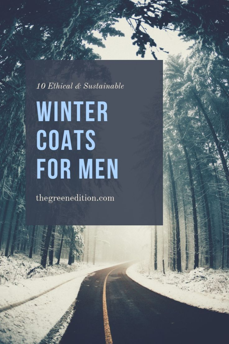10 Ethical And Sustainable Winter Coats For Men Green