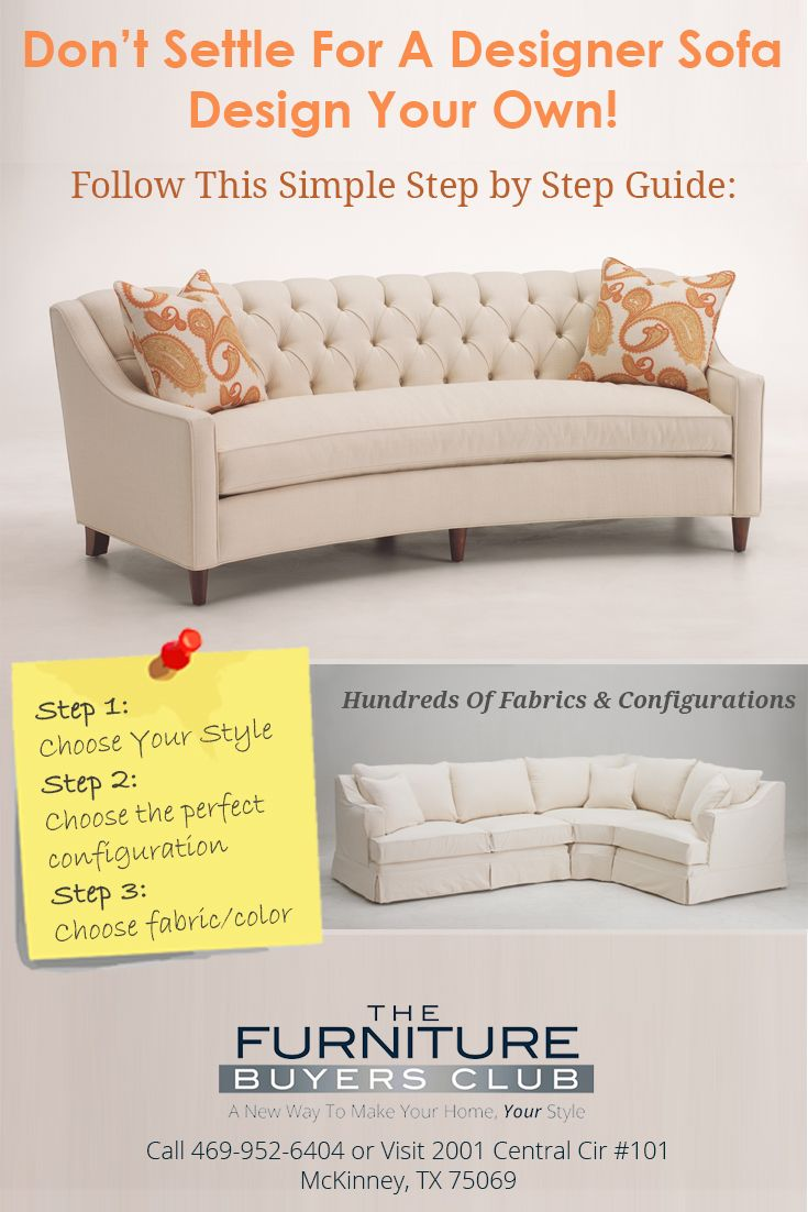 Tired of looking for the perfect fit in pre-made furniture?  You're not alone - in fact we help customers every day solve space challenges by creating custom sofas, sectionals, bumper chases, occasional chairs - whatever combination you can imagine!  Let your imagination soar and create the perfect look.  Choose from over 1,200 fabrics! Visit us at The Furniture Buyers Club 2001 Central Circle McKinney, TX off University and Redbud Ave. just East of 75 by Sam's Club.