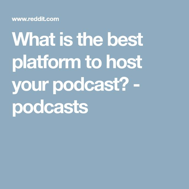 What is the best platform to host your podcast? - podcasts