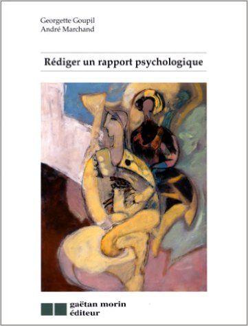Amazon.fr - Rédiger un rapport psychologique - Georgette Goupil, André Marchand - Livres