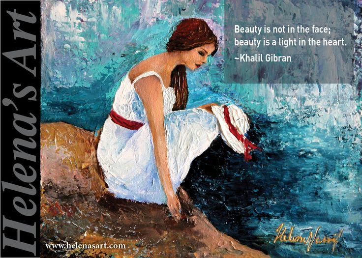 https://www.facebook.com/Helena.finart Beauty is not in the face; beauty is a light in the heart. ~Khalil Gibran #Art #Quotes #Paintings #Artist #Gallery #Exhibitions