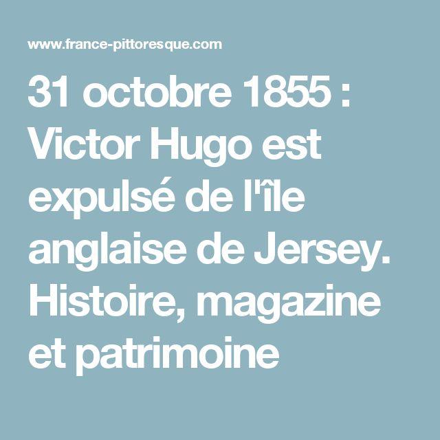 31 octobre 1855 : Victor Hugo est expulsé de l'île anglaise de Jersey. Histoire, magazine et patrimoine