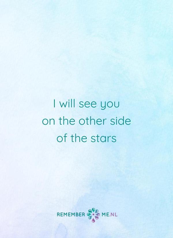 I will see you on the other side of the stars | Een quote over het afscheid, het verdriet en het gemis na de dood van een geliefde. Vind meer inspiratie over de uitvaart en rouwen op http://www.rememberme.nl
