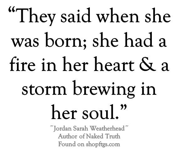 """""""They said when she was born: she had a fire in her heart & a storm brewing in her soul."""" - Jordan Sarah Weatherhead"""