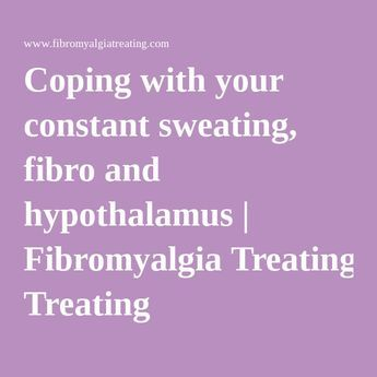 Coping with your constant sweating, fibro and hypothalamus | Fibromyalgia…