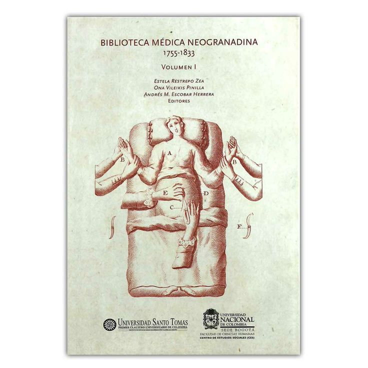 Biblioteca medica neogranadina 1755-1833. Volumen I – Universidad Nacional de Colombia  http://www.librosyeditores.com/tiendalemoine/3902-biblioteca-medica-neogranadina-1755-1833-volumen-i-9789587616088.html  Editores y distribuidores