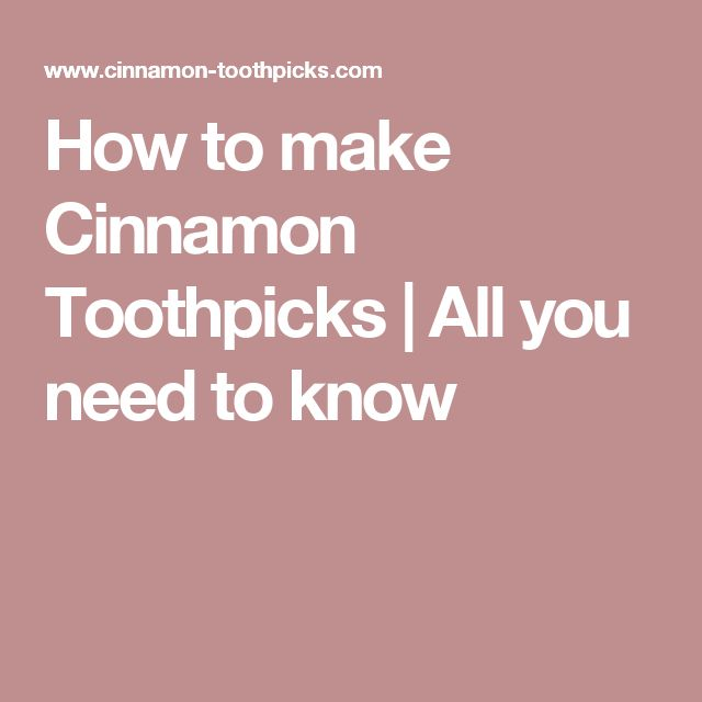 How to make Cinnamon Toothpicks | All you need to know