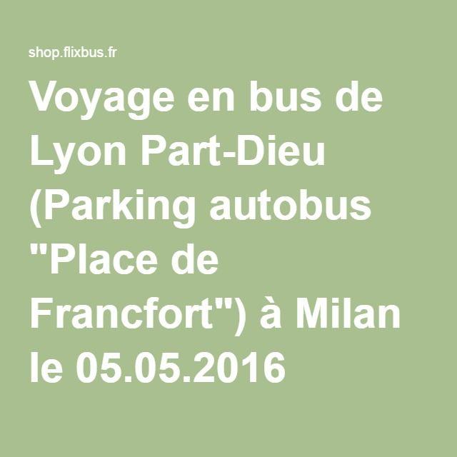 """Voyage en bus de Lyon Part-Dieu (Parking autobus """"Place de Francfort"""") à Milan le 05.05.2016"""