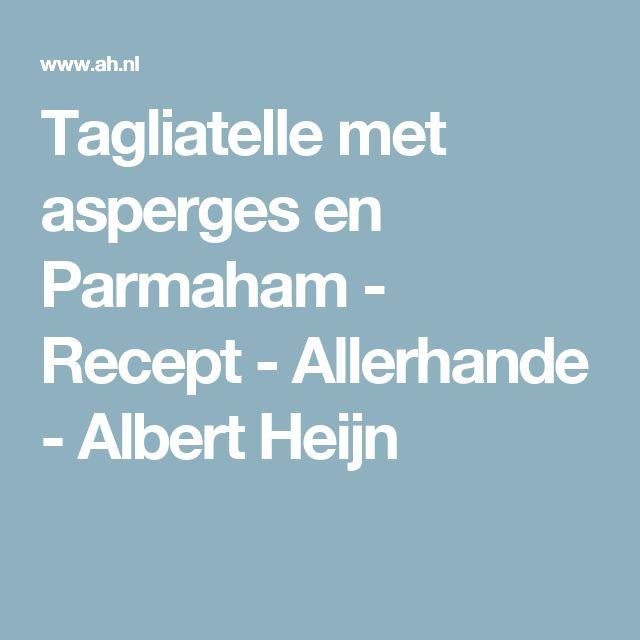 Tagliatelle met asperges en Parmaham - Recept - Allerhande - Albert Heijn