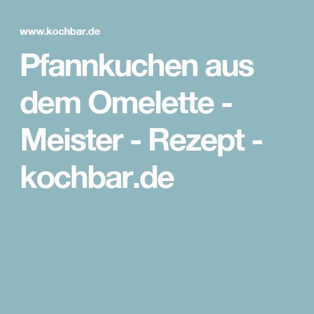 Pfannkuchen aus dem Omelette - Meister - Rezept - kochbar.de