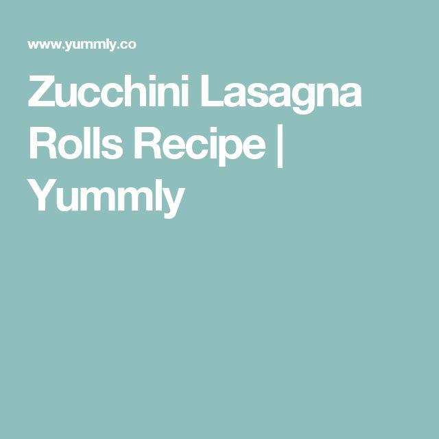 Zucchini Lasagna Rolls Recipe | Yummly