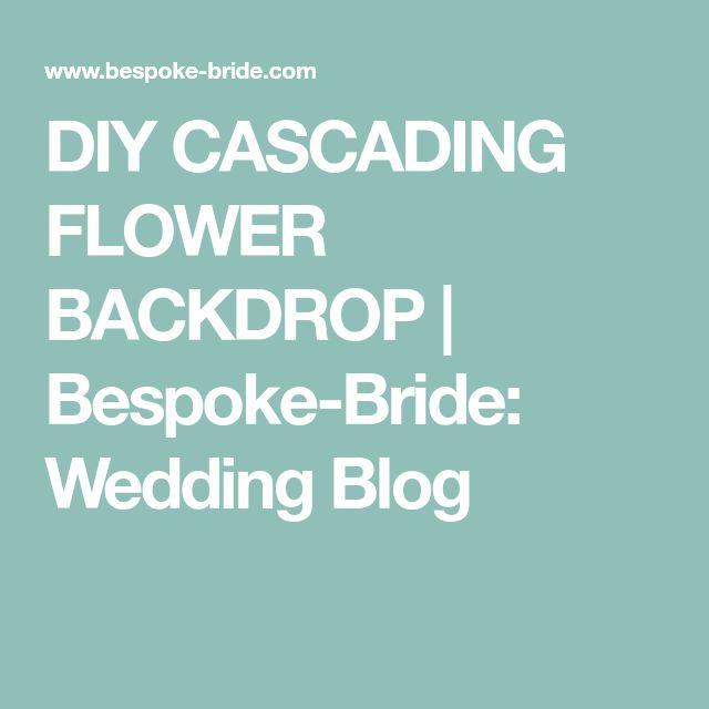 DIY CASCADING FLOWER BACKDROP   Bespoke-Bride: Wedding Blog