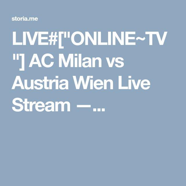 "LIVE#[""ONLINE~TV""] AC Milan vs Austria Wien Live Stream —..."