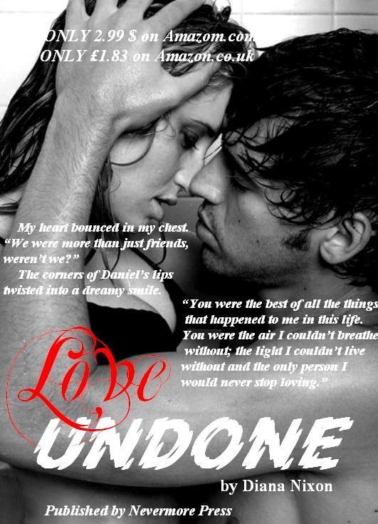 #Love_Undone_Blog_Tour: a teaser of the day:) ONLY 2.99 $ on Amazom.com: http://www.amazon.com/Love-Undone-Diana-Nixon-ebook/dp/B00KQ1CQV4/ref=sr_1_1?s=digital-text&ie=UTF8&qid=1401789933&sr=1-1&keywords=love+undone+diana+nixon ONLY £1.83 on Amazon.co.uk: http://www.amazon.co.uk/Love-Undone-Diana-Nixon-ebook/dp/B00KQ1CQV4/ref=sr_1_1?ie=UTF8&qid=1401790005&sr=8-1&keywords=love+undone+by+diana+nixon