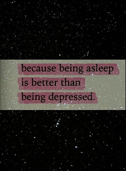 Because being asleep is better than being depressed as fuck. Mental illness is a nightmare. I do not wish it on my worst enemies. It's a slow painful decay of your once healthy mind. And it's scary when you are in the midst of a deep psychosis you do not think your the sick one, it's everyone else that seems to be illogical and unclear. I'm sane,your sane.., it's just an insane world