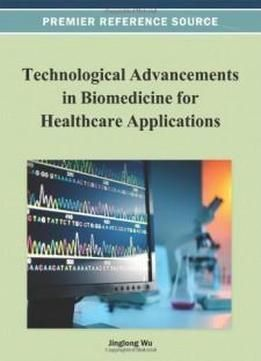 Technological Advancements In Biomedicine For Healthcare Applications (premier Reference Source) free ebook