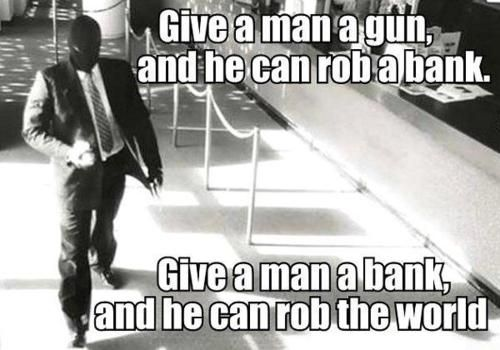 give the man a bank ...