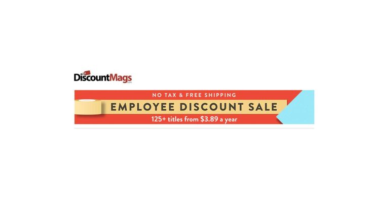 Employee Discount Sale 125 Magazine Subscription for $3.89 a year at Discount Mags