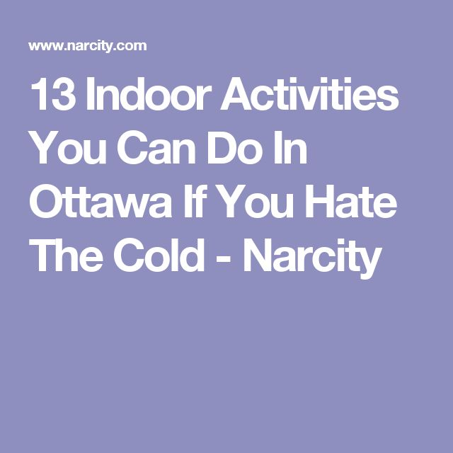 13 Indoor Activities You Can Do In Ottawa If You Hate The Cold - Narcity