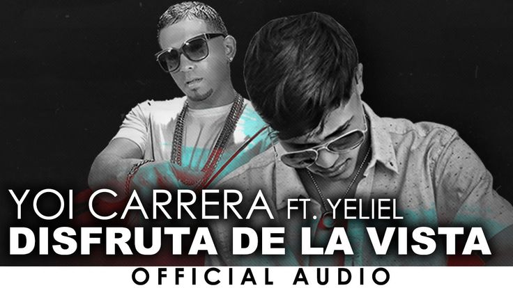 Yoi Carrera - Disfruta De La Vista (Ft. Yeliel) [Official Audio]