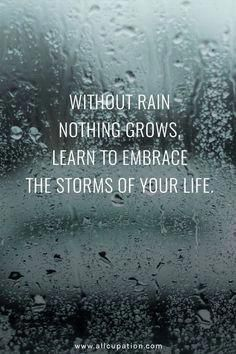 I love rain and I'm always ready for a good storm! I will embrace anything that gets me to you B! #motivationalquotesforlife