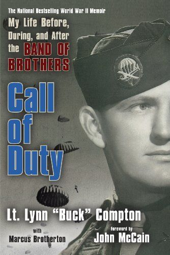 Call of Duty: My Life Before, During and After the Band of Brothers by Lt. Lynn Compton. $10.68. Author: Marcus Brotherton. 288 pages. Publisher: Berkley; Reprint edition (May 6, 2008)