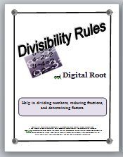 Since many students do not know their multiplication tables, reducing fractions can be an impossible task, but the divisibility rules, if learned and understood, can be an excellent math tool.  This resource contains four easy to understand divisibility rules and includes the rules for 1, 5, and 10 as well as the digital root rules for 3, 6, and 9.  A clarification of what digital root is and how to find it is explained.