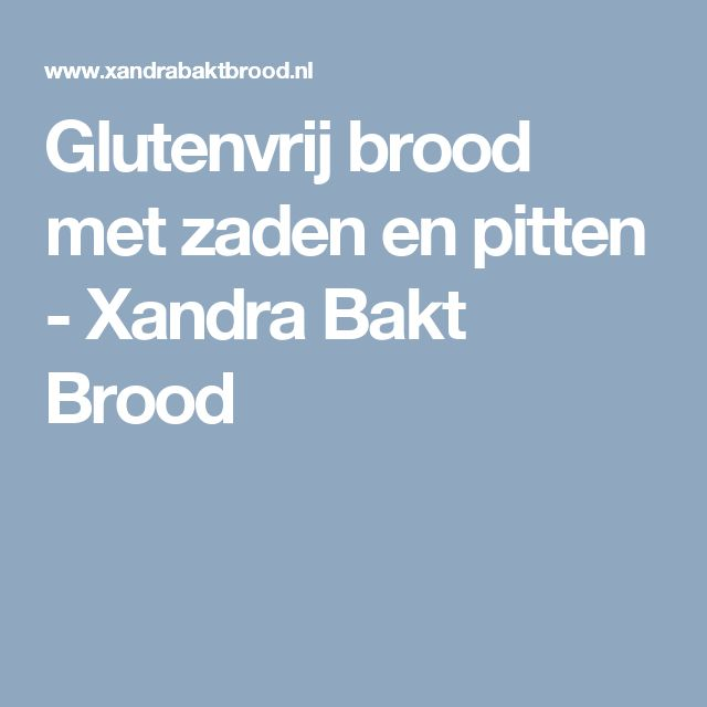 Glutenvrij brood met zaden en pitten - Xandra Bakt Brood