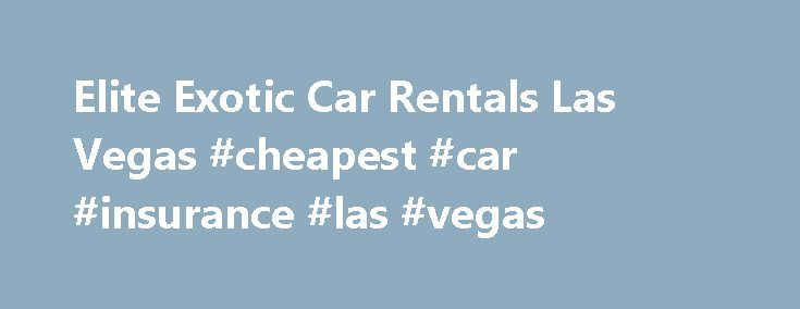 Elite Exotic Car Rentals Las Vegas #cheapest #car #insurance #las #vegas http://malawi.nef2.com/elite-exotic-car-rentals-las-vegas-cheapest-car-insurance-las-vegas/  # Elite Exotic Car Rental provides the finest in exotic car rentals in Las Vegas. Elite focuses on providing the best customer service in the business and strives to make your car rental experience as memorable as possible. We only rent high end exotic and luxury cars that are in pristine condition. Our rental cars are all…