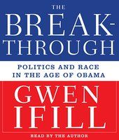 Breakthrough: Politics and Race in the Age of Obama by Gwen Ifill