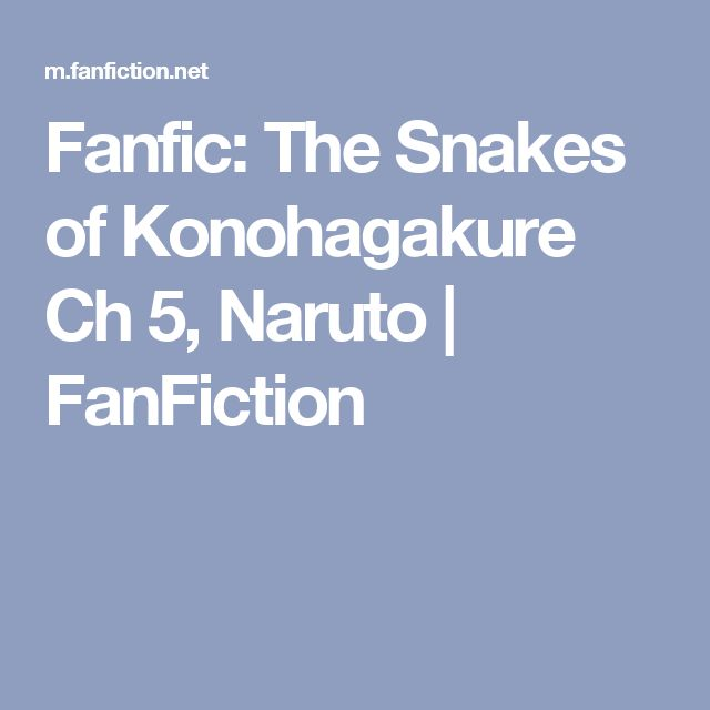 Fanfic: The Snakes of Konohagakure Ch 5, Naruto | FanFiction