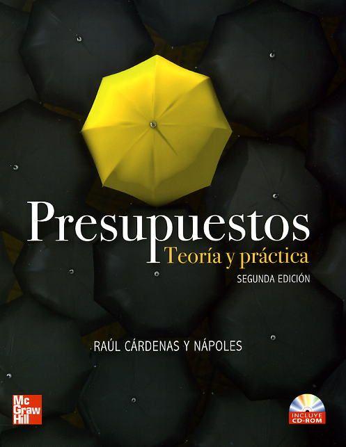 Raúl Cárdenas y Nápoles. Presupuestos. 2ª ed. 2010. Editorial: McGraw-Hill. ISBN:9786071500311. Disponible en: Libros electrónicos McGraw Hill