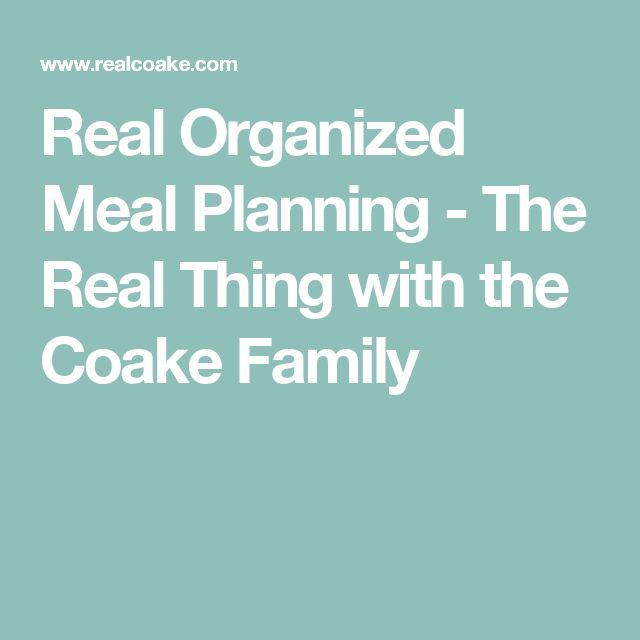 Real Organized Meal Planning - The Real Thing with the Coake Family
