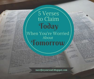 Sweet For Your Soul: Five Verses to Claim Today When You're Worried About Tomorrow