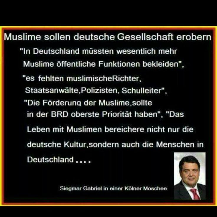 Muslime sollen deutsche Gesellschaft erobern. In Deutschland müssen wesentlich mehr Muslime öffentliche Funktionen bekleiden. Es fehlen muslimische Richter, Staatsanwälte, Polizisten, Schulleiter. Die Förderung der Muslime sollte in der BRD oberste Priorität haben. Das Leben mit Muslimen bereichert nicht nur die deutsche Kultur, sondern auch die Menschen in Deutschland... Siegmar Gabriel
