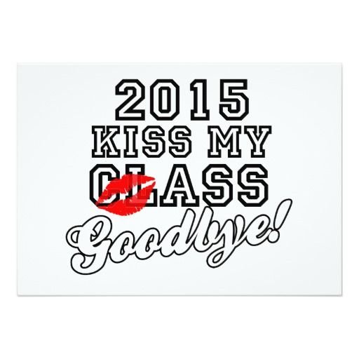 kiss my class goodbye 2015 5 x 7 invitation card - Funny Graduation Invitations