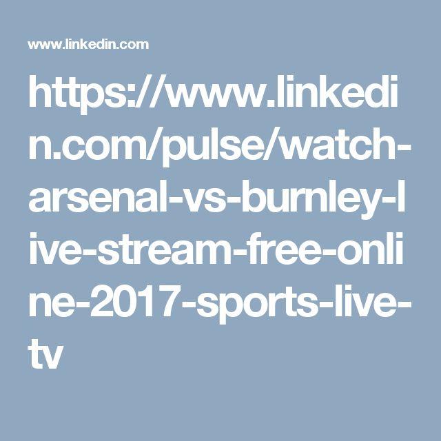 https://www.linkedin.com/pulse/watch-arsenal-vs-burnley-live-stream-free-online-2017-sports-live-tv
